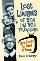Lost Laughs of '50s and '60s Television: Thirty Sitcoms That Faded Off Screen - Tucker, David C.