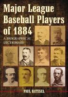 Major League Baseball Players of 1884: A Biographical Dictionary - Batesel, Paul