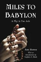 Miles to Babylon: A Play in Two Acts - Harson, Ann
