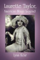 Laurette Taylor, American Stage Legend - Kear, Lynn