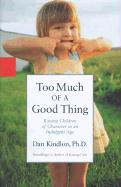 Too Much of a Good Thing: Raising Children of Character in an Indulgent Age - Kindlon, Daniel J.