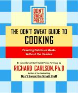 The Don't Sweat Guide to Cooking: Creating Delicious Meals Without the Hassles - Don't Sweat Press