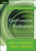 Confirmative Evaluation: Practical Strategies for Valuing Continuous Improvement - Dessinger, Joan Conway; Moseley, James L.