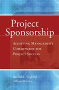 Project Sponsorship: Achieving Management Commitment for Project Success - Englund, Randall L.; Bucero, Alfonso
