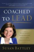 Coached to Lead: How to Achieve Extraordinary Results with an Executive Coach - Battley, Susan