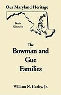 Our Maryland Heritage, Book 19: The Bowman and Gue Families - Hurley, W. N.; Hurley, William Neal, Jr.