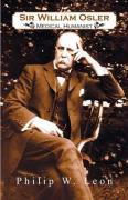 Sir William Osler; Medical Humanist - Leon, Philip W.; Leon Ph. D. , Philip W.