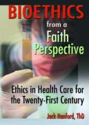 Bioethics from a Faith Perspective: Ethics in Health Care for the Twenty-First Century - Hanford, Jack Tyrus; Koenig, Harold George