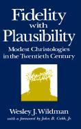Fidelity with Plausibility: Modest Christologies in the Twentieth Century - Wildman, Wesley J.