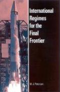 International Regimes for the Final Frontier - Peterson, M. J.