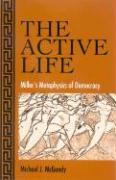 The Active Life: Miller's Metaphysics of Democracy - McGandy, Michael J.