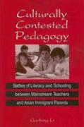 Culturally Contested Pedagogy: Battles of Literacy and Schooling Between Mainstream Teachers and Asian Immigrant Parents - Li, Guofang