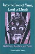 Into the Jaws of Yama, Lord of Death: Buddhism, Bioethics, and Death - Karma; Tsomo, Karma Lekshe