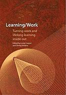 Learning/Work: Turning Work and Lifelong Learning Inside Out