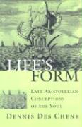 Life's Form: Late Aristotelian Conceptions of the Soul - Des Chene, Dennis