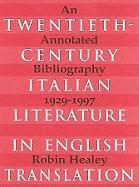 Twentieth-Century Italian Literature in Translation: An Annotated Bibliography, 1929-1997 - Healey, Robin