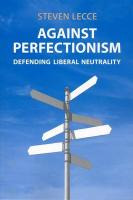 Against Perfectionism: Defending Liberal Neutrality - Lecce, Steven