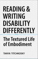 Reading and Writing Disability Differently: The Textured Life of Embodiment - Titchkosky, Tanya