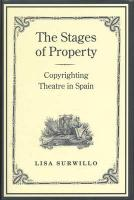 The Stages of Property: Copyrighting Theatre in Spain - Surwillo, Lisa