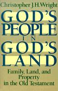 God's People in God's Land: Family, Land, and Property in the Old Testament Christopher J. H. Wright Author