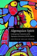 Algonquian Spirit: Contemporary Translations of the Algonquian Literatures of North America