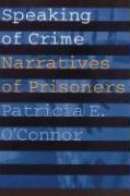 Speaking of Crime: Narratives of Prisoners - O'Connor, Patricia E.
