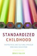 Standardized Childhood: The Political and Cultural Struggle Over Early Education - Fuller, Bruce
