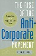 The Rise of the Anti-Corporate Movement: Corporations and the People Who Hate Them - Osborne, Evan