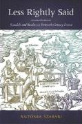 Less Rightly Said: Scandals and Readers in Sixteenth-Century France - Szabari, Antonia