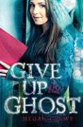 Give Up the Ghost - Crewe, Megan