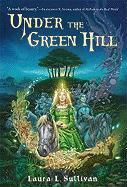 Under the Green Hill - Sullivan, Laura L.