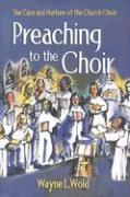 Preaching to the Choir - Wold, Wayne L.