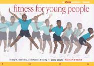 Fitness for Young People: A Flowmotion Book: Strength, Flexibility, and Stamina Through Personal Fitness - Frost, Simon