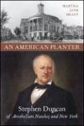 An American Planter: Stephen Duncan of Antebellum Natchez and New York - Brazy, Martha Jane