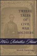 War's Relentless Hand: Twelve Tales of Civil War Soldiers - Dunkelman, Mark H.