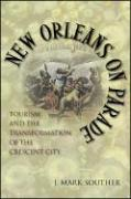 New Orleans on Parade: Tourism and the Transformation of the Crescent City - Souther, J. Mark