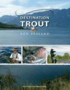 Destination Trout New Zealand - Fraser, Kent; Clancey, Adam