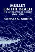 Mullet on the Beach: The Minorcans of Florida, 1768-1788 - Griffin, Patricia C.