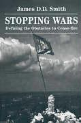Stopping Wars: Defining the Obstacles to Cease-Fire - Smith, James D. D.