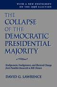 The Collapse of the Democratic Presidential Majority: Realignment, Dealignment, and Electoral Change from Franklin Roosevelt to Bill Clinton - Lawrence, David G.
