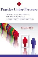Practice Under Pressure: Primary Care Physicians and Their Medicine in the Twenty-First Century - Hoff, Timothy