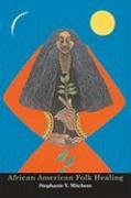 African American Folk Healing - Mitchem, Stephanie Y.