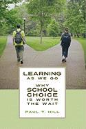 Learning as We Go: Why School Choice Is Worth the Wait - Hill, Paul T.
