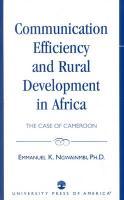 Communication Efficiency and Rural Development in Africa: The Case of Cameroon - Ngwainmbi, Emmanuel K.; Ngwainmbi, Komben Emmanuel