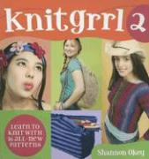 Knitgrrl2: Learn to Knit with 16 All-New Patterns - Okey, Shannon