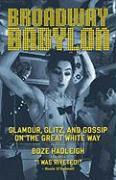 Broadway Babylon: Glamour, Glitz and Gossip on the Great White Way