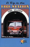 A Trip to the Fire Station - Rucker, Jeffrey A.