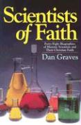 Scientists of Faith: 48 Biographies of Historic Scientists and Their Christian Faith - Graves, Dan