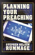 Planning Your Preaching: A Step-By-Step Guide for Developing a One-Year Preaching Calendar - Rummage, Stephen Nelson