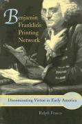 Benjamin Franklin's Printing Network: Disseminating Virtue in Early America - Frasca, Ralph
